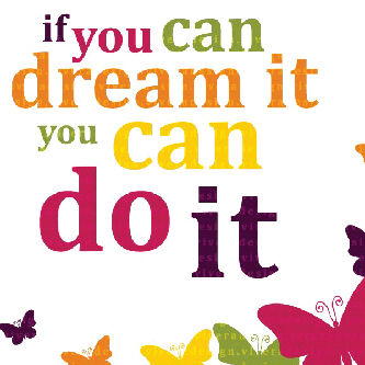 If you can dream it you can do it^^